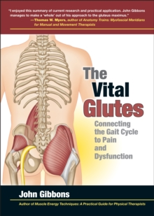 The Vital Glutes : Connecting the Gait Cycle to Pain and Dysfunction, Paperback Book