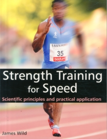 Strength Training for Speed : Scientific Principles and Practical Application, Paperback Book