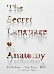 The Secret Language of Anatomy, Hardback Book