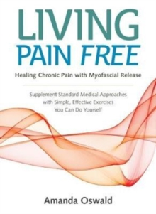 Living Pain Free : Healing Chronic Pain with Myofascial Release, Paperback Book
