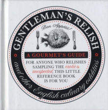 Gentleman's Relish and Other Culinary Oddities : A Gourmet's Guide for Anyone Who Relishes Sampling the Exotic and Unexpected, Hardback Book