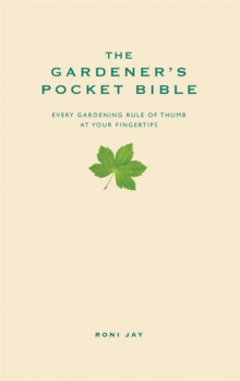 The Gardener's Pocket Bible : Every Gardening Rule of Thumb at Your Fingertips, Hardback Book