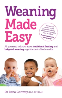 Weaning Made Easy : All You Need to Know About Spoon Feeding and Baby-led Weaning - Get the Best of Both Worlds, Paperback Book