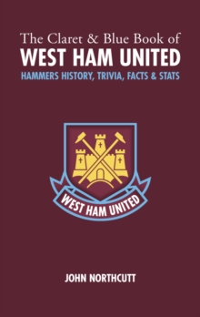 The Claret and Blue Book of West Ham United : Hammers History, Trivia, Facts and Stats, Hardback Book