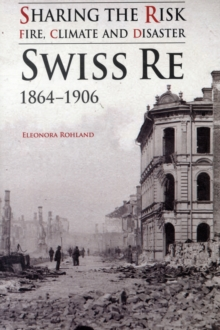 Sharing the Risk: Fire, Climate and Disaster : Swiss Re 1864-1906, Paperback Book