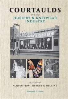Courtaulds and the Hosiery and Knitwear Industry : A Study of Acquisition, Merger and Decline, Hardback Book