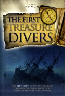 The First Treasure Divers : The True Story of How Two Brothers Invented the Diving Helmet and Sought Sunken Treasure and Fame, Paperback / softback Book