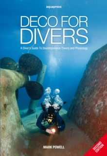 Deco for Divers : A Diver's Guide to Decompression Theory and Physiology, Paperback / softback Book