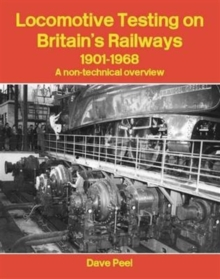 Locomotive Testing on Britain's Railways, 1901-1968 : A Non-technical Overview, Paperback Book