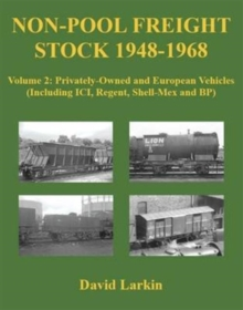Non-Pool Freight Stock 1948-1968 : Privately-Owned and European Vehicles (Including ICI, Regent, Shell-Mex and BP) Volume 2, Paperback Book
