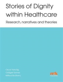 Stories of Dignity Within Healthcare: Research, Narratives and Theories, Paperback / softback Book