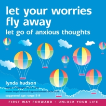 Let Your Worries Fly Away : Let Go of Anxious Thoughts, CD-Audio Book