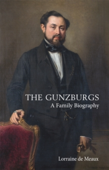The Gunzburgs : A Family Biography, Hardback Book