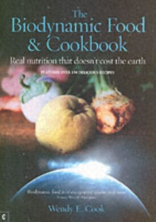 The Biodynamic Food and Cookbook : Real Nutrition That Doesn't Cost the Earth, Paperback Book