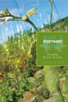 What is Biodynamic Wine? : The Quality, the Taste, the Terroir, Paperback / softback Book