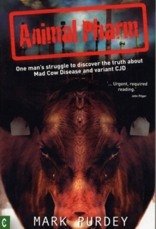 Animal Pharm : One Man's Struggle to Discover the Truth About Mad Cow Disease and Variant CJD, Paperback / softback Book