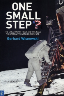 One Small Step? : The Great Moon Hoax and the Race to Dominate Earth from Space, Paperback / softback Book