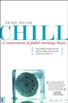 Chill, A Reassessment of Global Warming Theory : Does Climate Change Mean the World is Cooling, and If So What Should We Do About It?, Paperback Book