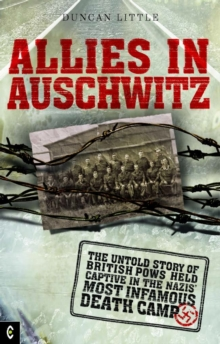 Allies in Auschwitz : The Untold Story of British POWs Held Captive in the Nazis' Most Infamous Death Camp, Paperback / softback Book