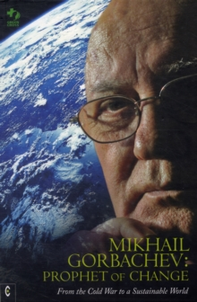 Mikhail Gorbachev: Prophet of Change : From the Cold War to a Sustainable World, Hardback Book