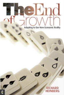 The End of Growth : Adapting to Our New Economic Reality, Paperback Book