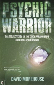 Psychic Warrior : The True Story of the CIA's Paranormal Espionage Programme, Paperback / softback Book
