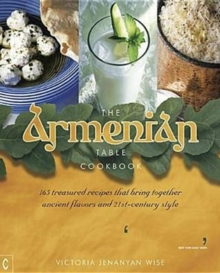The Armenian Table Cookbook : 165 treasured recipes that bring together ancient flavors and 21st-century style, Paperback / softback Book