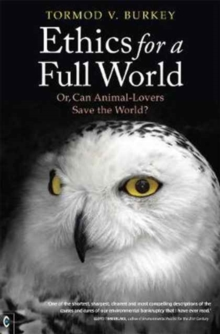 Ethics for a Full World : Or, Can Animal-Lovers Save the World?, Paperback Book