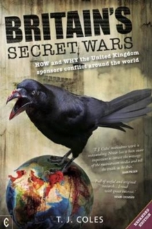 Britain's Secret Wars : How and why the United Kingdom sponsors conflict around the world, Paperback / softback Book
