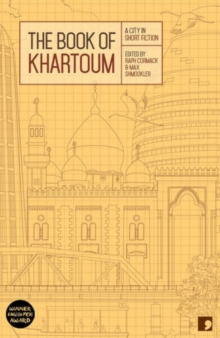 The Book of Khartoum : A City in Short Fiction, Paperback / softback Book