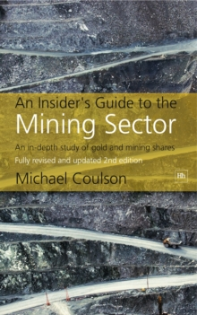 An Insider's Guide to the Mining Sector : An in-depth study of gold and mining shares, Hardback Book