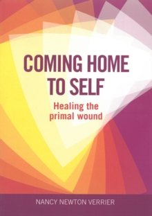 Coming Home to Self : Healing the Primal Wound, Paperback Book