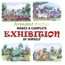 Armand Foster Makes a Complete Exhibition of Himself, Hardback Book