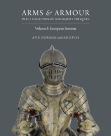 Arms & Armour: in the Collection of Her Majesty The Queen : European Armour, Hardback Book