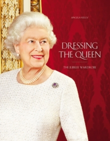 Dressing the Queen : The Jubilee Wardrobe, Hardback Book