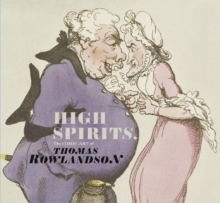 High Spirits : The Comic Art of Thomas Rowlandson, Paperback / softback Book