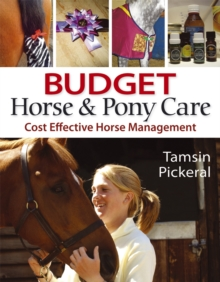 Budget Horse and Pony Care : Cost Effective Horse Management, Paperback / softback Book