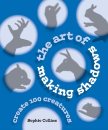 The Art of Making Shadows : Create 100 Creatures, Paperback Book