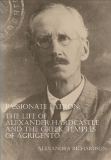 Passionate Patron: The Life of Alexander Hardcastle and the Greek Temples of Agrigento, Paperback Book