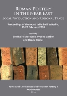 Roman Pottery in the Near East: Local Production and Regional Trade : Proceedings of the round table held in Berlin, 19-20 February 2010, Paperback Book