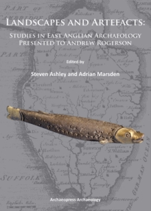 Landscapes and Artefacts : Studies in East Anglian Archaeology Presented to Andrew Rogerson, Paperback / softback Book