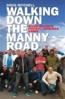 Walking Down the Manny Road : Inside Bolton's Football Hooligan Gangs, Paperback Book