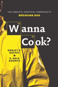 Wanna Cook? : The Complete, Unofficial Companion to Breaking Bad, Paperback / softback Book