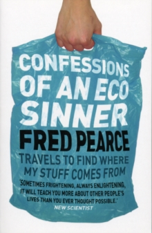 Confessions of an Eco Sinner : Travels to find where my stuff comes from, Paperback Book
