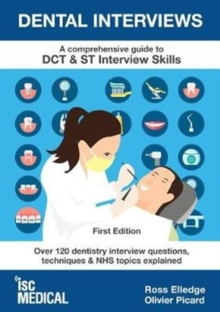 Dental Interviews - A Comprehensive Guide to DCT & ST Interview Skills : Over 120 Dentistry Interview Questions, Techniques, and NHS Topics Explained, Paperback / softback Book