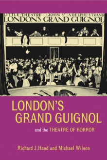 Londons Grand Guignol and the Theatre of Horror, EPUB eBook