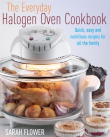 The Everyday Halogen Oven Cookbook : Quick, Easy and Nutritious Recipes for All the Family, Paperback / softback Book