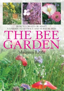 The Bee Garden : How to Create or Adapt a Garden to Attract and Nurture Bees, Paperback / softback Book