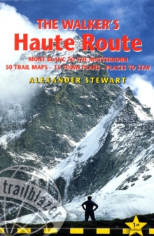 The Walker's Haute Route : Practical Trekking Guide to the Route from Mont Blanc to the Matterhorn, Paperback Book