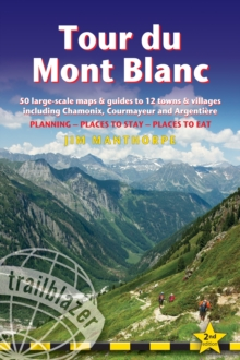 Tour du Mont Blanc (Trailblazer Walking Guide) : 50 Large-Scale Maps & Guides to 12 Towns & Villages including Chamonix, Courmayeur and Argentiere - Planning, Places to Stay, Places to Eat (Trailblaze, Paperback / softback Book